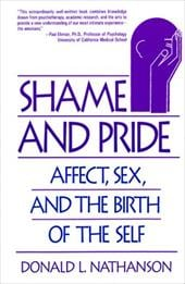 Shame and Pride: Affect, Sex, and the Birth of the Self - Nathanson, Donald L.