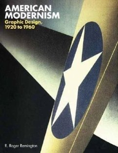 American Modernism: Graphic Design, 1920 to 1960 - Remington, R. Roger