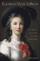 Elisabeth Vigee Le Brun: The Odyssey of an Artist in an Age of Revolution