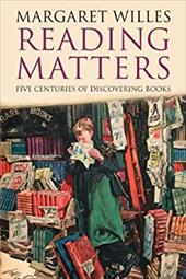 Reading Matters: Five Centuries of Discovering Books - Willes, Margaret