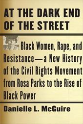 At the Dark End of the Street: Black Women, Rape, and Resistance--A New History of the Civil Rights Movement from Rosa Parks to th - McGuire, Danielle L.