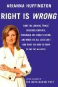 Right Is Wrong: How the Lunatic Fringe Hijacked America, Shredded the Constitution, and Made Us All Less Safe (and What You Need to Kn