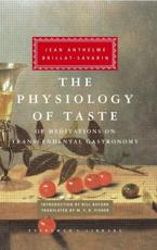 The Physiology of Taste, or, Meditations on Transcendental Gastronomy - Jean Anthelme Brillat-Savarin (author), M.F.K. Fisher (translator), Bill Buford (introduction)