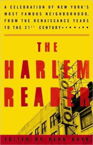 Harlem Reader: A Celebration of New York's Most Famous Neighborhood, from the Renaissance Years to the 21st Century - Herb Boyd