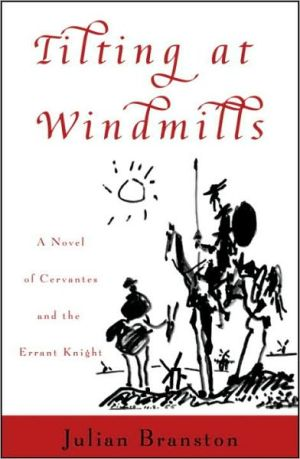 Tilting at Windmills: A Novel of Cervantes and the Errant Knight - Julian Branston