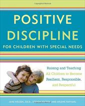 Positive Discipline for Children with Special Needs: Raising and Teaching All Children to Become Resilient, Responsible, and Respe - Nelsen, Jane / Foster, Steven / Raphael, Arlene