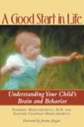 A Good Start in Life: Understanding Your Child's Brain and Behavior