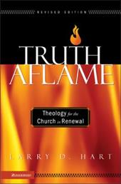 Truth Aflame: Theology for the Church in Renewal - Hart, Larry