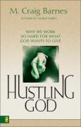 Hustling God: Why We Work So Hard for What God Wants to Give