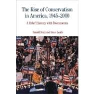 The Rise of Conservatism in America, 1945-2000 A Brief History with Documents - Story, Ronald; Laurie, Bruce