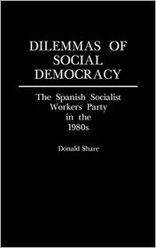 Dilemmas of Social Democracy: The Spanish Socialist Workers Party in the 1980s