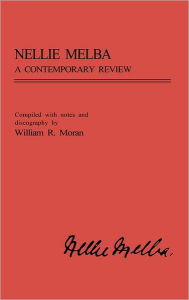 Nellie Melba: A Contemporary Review - William R. Moran