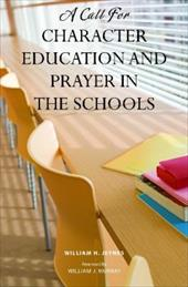 A Call for Character Education and Prayer in the Schools - Jeynes, William H. / Murray, William J.
