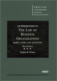 An\Introduction to the Law of Business Organizations:Cases, Notes and Questions, 3d - Stephen B. Presser