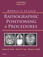 Merrill's Atlas of Radiographic Positioning & Procedures, Volume 3 - Frank, Eugene D. / Long, Bruce W. / Smith, Barbara J.