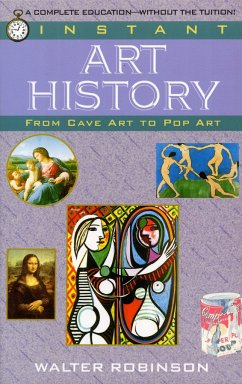 Instant Art History: From Cave Art to Pop Art - Robinson, Walter
