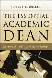 The Essential Academic Dean: A Practical Guide to College Leadership - Buller, Jeffrey L.