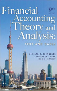 Financial Accounting Theory and Analysis: Text and Cases - Richard G. Schroeder