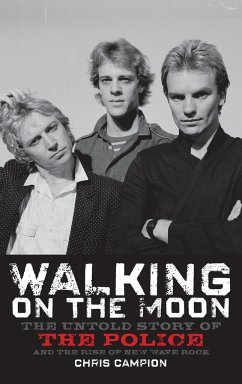 Walking on the Moon: The Untold Story of the Police and the Rise of New Wave Rock - Campion, Chris