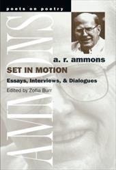 Set in Motion: Essays, Interviews, and Dialogues - Ammons, A. R. / Burr, Zofia