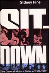 Sit-Down: The General Motors Strike of 1936-1937 - Fine, Sidney / Fine