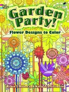 Garden Party!: Flower Designs to Color - Baker, Kelly A. Baker, Robin J.