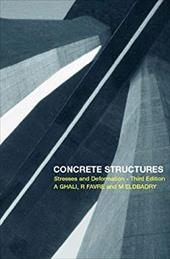 Concrete Structures: Stresses and Deformations: Analysis and Design for Sustainability - Ghali, A. / Ghali, Amin / Favre, R.