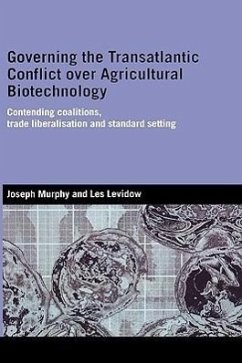 Governing the Transatlantic Conflict Over Agricultural Biotechnology: Contending Coalitions, Trade Liberalisation and Standard Setting - Murphy, Joseph E. Levidow, Les