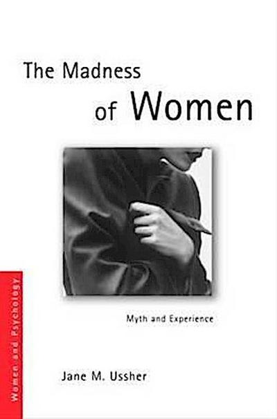The Madness of Women: Myth and Experience - Ussher Jane