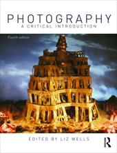 Photography: A Critical Introduction - Wells, Liz
