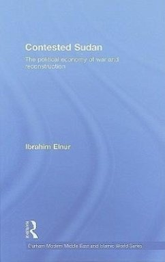 Contested Sudan: The Political Economy of War and Reconstruction - Elnur, Ibrahim