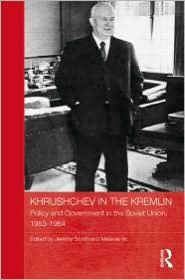 Khrushchev in the Kremlin: Policy and Government in the Soviet Union, 1953-64 - Jeremy Smith (Editor), Melanie Ilic (Editor)