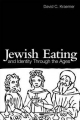Jewish Eating and Identity Through the Ages - David C. Kraemer