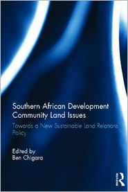Southern African Development Community Land Issues Volume I: Towards a New Sustainable Land Relations Policy - Ben Chigara (Editor)