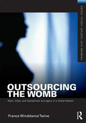 Outsourcing the Womb: Race, Class, and Gestational Surrogacy in a Global Market - Twine, France Winddance