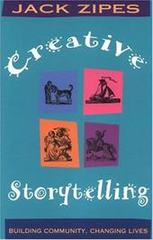 Creative Storytelling: Building Community/Changing Lives - Zipes, Jack
