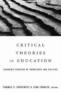 Critical Theories in Education: Changing Terrains of Knowledge and Politics - Fendler, Lynn / Popkewitz, Thomas (eds.)