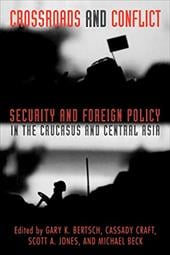 Crossroads and Conflict: Security and Foreign Policy in the Caucasus and Central Asia - Bertsch, Gary K. / Jones, Scott A. / Craft, Cassady
