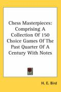 Chess Masterpieces: Comprising a Collection of 150 Choice Games of the Past Quarter of a Century with Notes