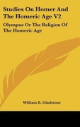 Gladstone, William E.: Studies On Homer And The Homeric Age V2