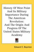 History of West Point and Its Military Importance During the American Revolution: And the Origin and Progress of the United States Military Academy