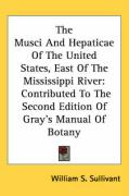 The Musci and Hepaticae of the United States, East of the Mississippi River: Contributed to the Second Edition of Gray's Manual of Botany