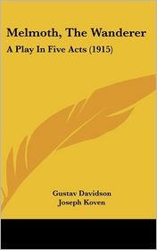 Melmoth, the Wanderer: A Play in Five Acts (1915) - Gustav Davidson, Joseph Koven