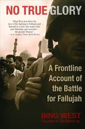 No True Glory: A Frontline Account of the Battle for Fallujah - West, Bing
