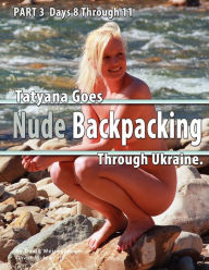 Part 3 - Tatyana Goes Nude Backpacking Through Ukraine - Days 8 Though 11 - David Weisenbarger