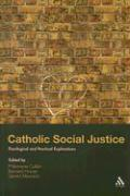 Catholic Social Justice: Theological and Practical Explorations