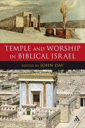 Temple and Worship in Biblical Israel - Day, John