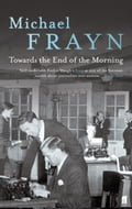 Towards the End of the Morning - Michael Frayn