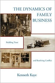Dynamics of Family Business: Building Trust and Resolving Conflict - Kenneth Kaye