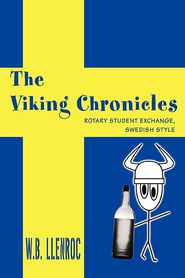 The Viking Chronicles: Rotary Student Exchange, Swedish Style - W.B. Llenroc